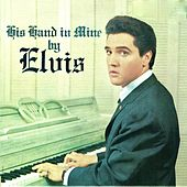 His Hand In Mine (Remastered) by Elvis Presley