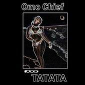 TaTaTa von Omo Chief