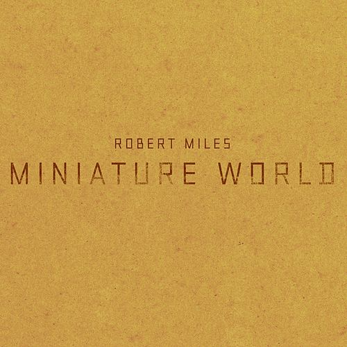 Miniature World by Robert Miles