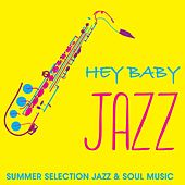 Hey Baby Jazz (Summer Selection Jazz & Soul Music) von Various Artists