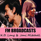 FM Broadcasts K.D. Lang & Joni Mitchell by k.d. lang