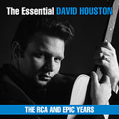 The Essential David Houston - The RCA and Epic Years by David Houston