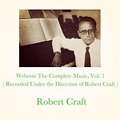 Webern: The Complete Music, Vol. 1 (Recorded Under the Direction of Robert Craft) by Robert Craft