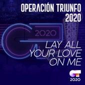 Lay All Your Love On Me von Operación Triunfo 2020