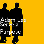 Serve a Purpose de Adam Lee