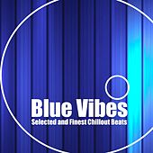 Blue Vibes (Selected and Finest Chillout Beats) von Various Artists