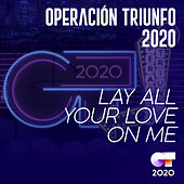 Lay All Your Love On Me by Operación Triunfo 2020