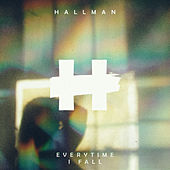 Everytime I Fall by Hallman