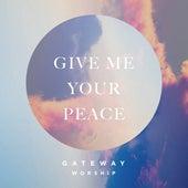 Give Me Your Peace de Gateway Worship