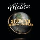 Si Fuera Fácil (El Viaje de Matisse) by Matisse