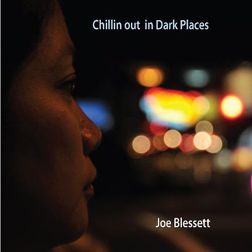 Chillin Out In Dark Places by Joe Blessett