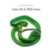 Color Me in With Green by Stephen Kent