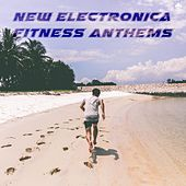 New Electronica Fitness Anthems by Various Artists