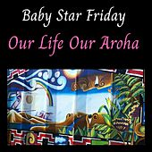 Our Life Our Aroha (Radio Edit) de Baby Star Friday