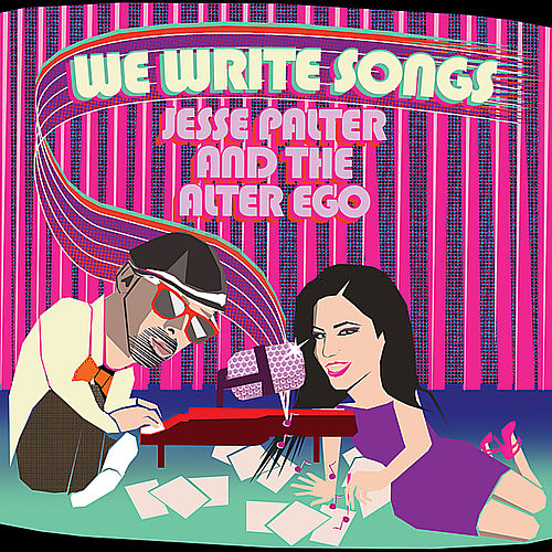We Write Songs. by Jesse Palter and The Alter Ego