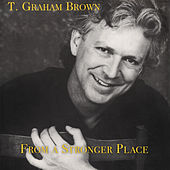 From a Stronger Place by T. Graham Brown