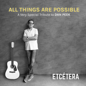 All Things Are Possible, a Very Special Tribute to Dan Peek by Etcétera