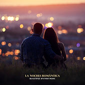 La Noches Romántica – Beautiful Spanish Music by Various Artists
