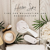 Home Spa: Time for Relaxation and Regeneration by Various Artists