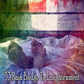 33 Rain Bridge to Enlightenment by Rain Sounds and White Noise