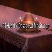 65 Healthy Dosage of Meditation von Music For Meditation