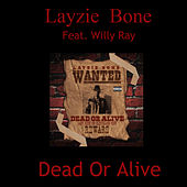 Dead or Alive von Layzie Bone