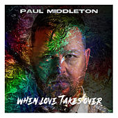 When Love Takes Over by Paul Middleton