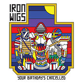 Your Birthday's Cancelled de Iron Wigs