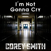 I'm Not Gonna Cry by Corey Smith