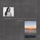 Maybe I'll Find You Again de Ruth B