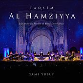 Taqsim Al-Hamziyya (Live at the Fes Festival of World Sacred Music) by Sami Yusuf
