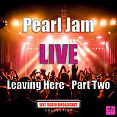 Leaving Here Part Two (Live) von Pearl Jam