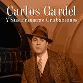 Carlos Gardel y Sus Primeras Grabaciones by Carlos Gardel