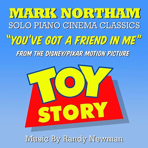Toy Story - 'You've Got A Friend In Me' - Solo Piano (feat. Mark Northam) - Single by Randy Newman