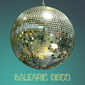 Balearic Disco - The Greatest Ibiza Tunes For Partying And Dancing by Ibiza Lounge Club