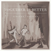 Together Is Better by Vincent Cateigne
