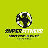 Don't Give Up On Me (Workout Mix) de Super Fitness