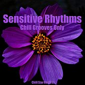 Sensitive Rhythms (Chill Grooves Only) by Various Artists