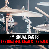 FM Broadcasts The Grateful Dead & The Band de Grateful Dead