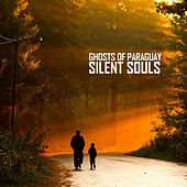 Silent Souls by Ghosts of Paraguay