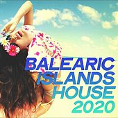 Balearic Islands House 2020 (Top Selection House Music Ibiza & Formentera 2020) by Various Artists