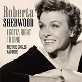 I Gotta Right to Sing (The Rare Singles and More) by Roberta Sherwood