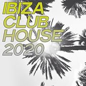 Ibiza Club House 2020 (The Selection House Music Ibiza Club 2020) by Various Artists