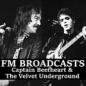 FM Broadcasts Captain Beefheart & The Velvet Underground de Captain Beefheart