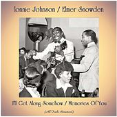 I'll Get Along Somehow / Memories Of You (All Tracks Remastered) by Lonnie Johnson