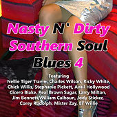 Nasty n' Dirty Southern Soul Blues, Vol. 4 by Various Artists