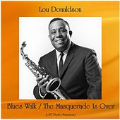 Blues Walk / The Masquerade Is Over (All Tracks Remastered) by Lou Donaldson