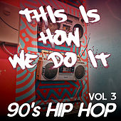 This Is How We Do It - 90's Hip Hop comp / Gin and Juice, Good Vibrations, Hypnotize, Dial a Jam, (Vol.3) by Various Artists