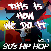 This Is How We Do It - 90's Hip Hop comp / California Love, Jump Around, Ice Ice Baby, Intergalatic (Vol.1) by Various Artists