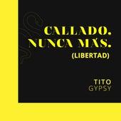 Callado, Nunca Más (Libertad) de Tito Gypsy